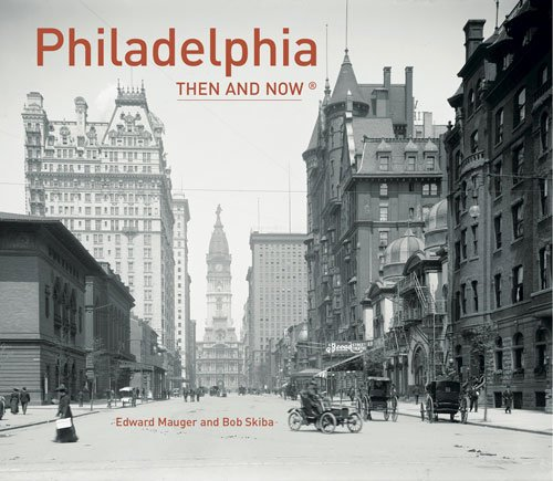Philadelphia Then and Now
