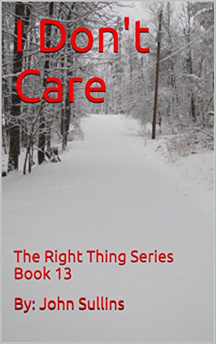 I Don't Care: The Right Thing Series Book 13 by [Sullins, John]