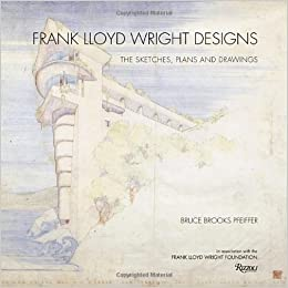 Frank Lloyd Wright Designs The Sketches Plans And Drawings Amazonde Bruce Brooks Pfeiffer Foundation Fremdsprachige Bucher