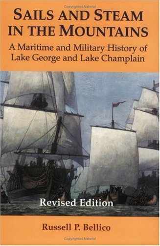 Sails and Steam in the Mountains: A Maritime and Military History of Lake George and Lake Champlain by Russell P. Bellico - Shopping George Mall Lake
