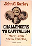 Challengers to Capitalism : Marx, Lenin, Stalin and Mao, Gurley, John G., 0393950050