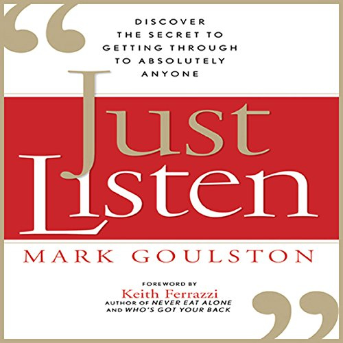 Just Listen: Discover the Secret to Getting Through to Absolutely Anyone cover
