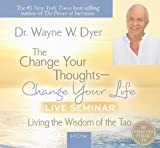The Change Your Thoughts - Change Your Life, Live Seminar!: Living the Wisdom of the Tao