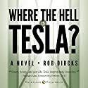 Where the Hell is Tesla?: A Novel Audiobook by Rob Dircks Narrated by Rob Dircks