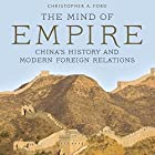 The Mind of Empire: China's History and Modern Foreign Relations Hörbuch von Christopher Ford Gesprochen von: Gary Roelofs