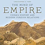 The Mind of Empire: China's History and Modern Foreign Relations | Christopher Ford