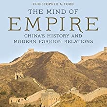 The Mind of Empire: China's History and Modern Foreign Relations Audiobook by Christopher Ford Narrated by Gary Roelofs