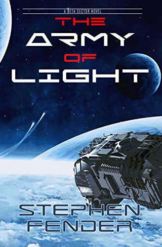 The Army Of Light: A Beta Sector Novel (Kestrel Saga Book ()