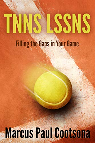 TNNS LSSNS: Filling the Gaps in Your Game (Simpler, Smarter Tennis Book 2) by [Cootsona, Marcus]