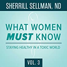 What Women Must Know, Vol. 3: Staying Healthy in a Toxic World Radio/TV Program by Sherrill Sellman ND - interviewer Narrated by Sherrill Sellman ND