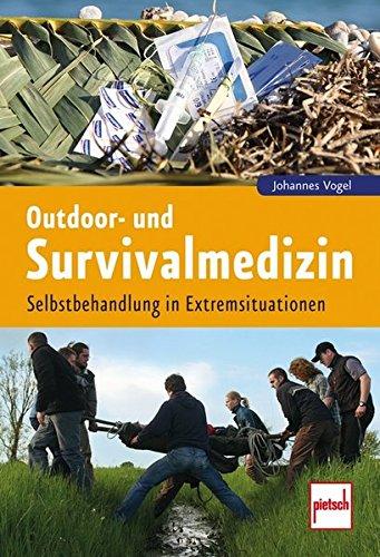 Outdoor- und Survivalmedizin: Selbstbehandlung in Extremsituationen Taschenbuch – 29. September 2016 Johannes Vogel pietsch 3613508354 Lifestyle