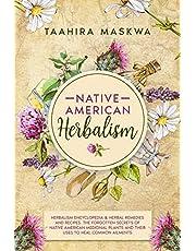 Native American Herbalism: 2 BOOKS IN 1. Herbalism Encyclopedia & Herbal Remedies and Recipes.
