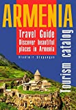 Armenia. Tourism catalog: Discover beautiful places in Armenia (Travel Guide)