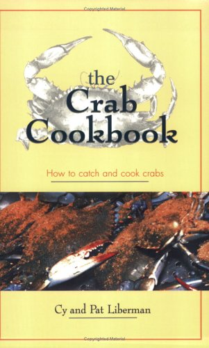 The Crab Cookbook: How to Catch and Cook Crabs by Cy Liberman, Pat Liberman