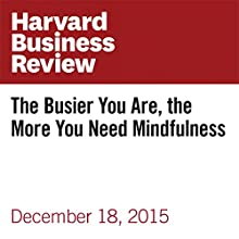 The Busier You Are, the More You Need Mindfulness Other by Shawn Achor, Michelle Gielan Narrated by Fleet Cooper