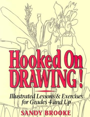 Hooked on Drawing!: Illustrated Lessons & Exercises for Grades 4 and Up