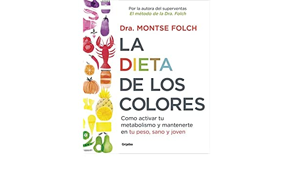 La dieta de los colores: Cómo activar tu metabolismo y mantenerte en tu peso, sano y joven (Spanish Edition) - Kindle edition by Montse Folch.