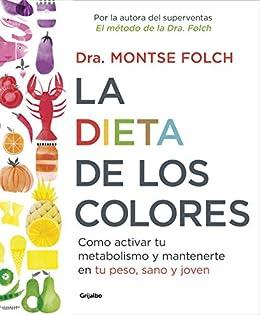 La dieta de los colores: Cómo activar tu metabolismo y mantenerte en tu peso ,