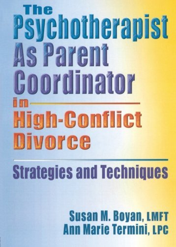 The Psychotherapist As Parent Coordinator In High-Conflict Divorce: A Model of Parent Coordination (Haworth Practical Practice in Mental Health) by Susan M. Boyan (2004-12-07)