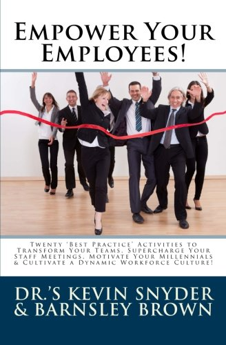 Empower Your Employees!: Twenty 'Best Practice' Activities to Supercharge Your Staff Meetings, Employee Orientation Programs, Retreats & Staff Development Workshops! (New Employee Orientation Program Best Practices)