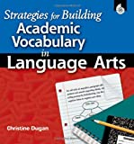 Strategies for Building Academic Vocabulary in Language Arts, Christine Dugan, 1425801285