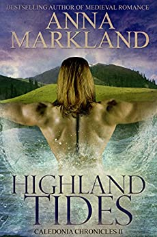 Highland Tides (Caledonia Chronicles Book 2) by [Markland, Anna]