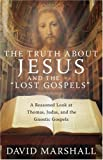 "Image of The Truth About Jesus and the ""Lost Gospels"": A Reasoned Look at Thomas, Judas, and the Gnostic Gospels"