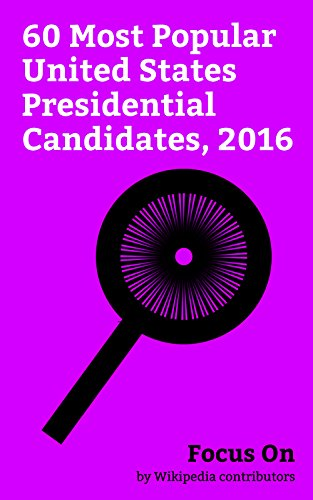 Focus On: 60 Most Popular United States Presidential Candidates, 2016: Donald Trump, Hillary Clinton, Bernie Sanders, Ben Carson, Ted Cruz, Lindsey Graham, ... Rand Paul, John McAfee, Jeb Bush, etc.