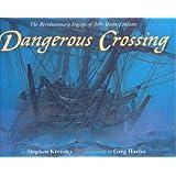 Dangerous Crossing: The Revolutionary Voyage of John Quincy Adams