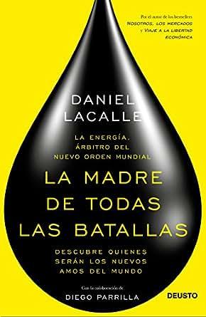 La madre de todas las batallas: La energía, árbitro del nuevo orden mundial (Spanish Edition)