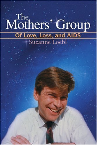 The Mothers' Group: Of Love, Loss, and AIDS by Suzanne Loebl (2006-11-21)