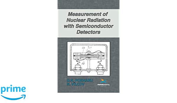 Measurement of Nuclear Radiation with Semiconductor Detectors: D. N. Poenaru, N. Vilcov: 9780820601038: Amazon.com: Books