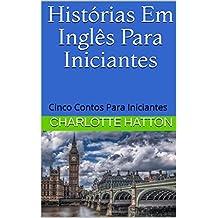 Histórias Em Inglês Para Iniciantes:  Cinco contos para iniciantes