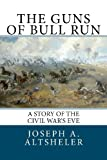 The Guns of Bull Run, Joseph A. Altsheler, 1466236442