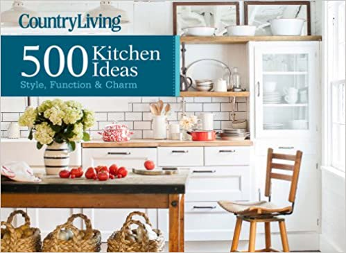 Country Living 500 Kitchen Ideas Style Function Charm Devito Dominique Country Living 9781618371409 Amazon Com Books