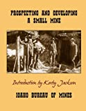 img - for Prospecting and Developing A Small Mine (Idaho Bureau of Mines Bulletin) book / textbook / text book