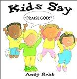 img - for Kids Say,