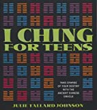 img - for I Ching for Teens: Take Charge of Your Destiny with the Ancient Chinese Oracle by Johnson, Julie Tallard (2001) Paperback book / textbook / text book