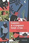 Contes à croquer tout crus par Maunoury