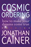 img - for Cosmic Ordering: How to Make Your Dreams Come True by Jonathan Cainer (2007-03-13) book / textbook / text book