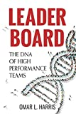 Leader Board: The DNA of High Performance Teams (Leader Board Series)