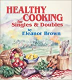 Healthy Cooking for Singles and Doubles, Eleanor A. Brown and Robin A. Dotson, 0961880554