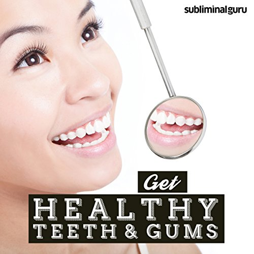 Get Healthy Teeth & Gums: Enhance Your Oral Hygiene, with Subliminal Messages