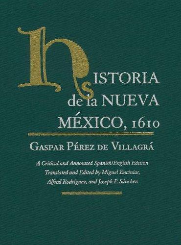 Historia de la Nueva Mexico, 1610: A Critical and Annotated Spanish/English Edition (Pasó Por Aquí Series in the Nuevomexicano Literary Heritage) (English and Spanish Edition) pdf epub