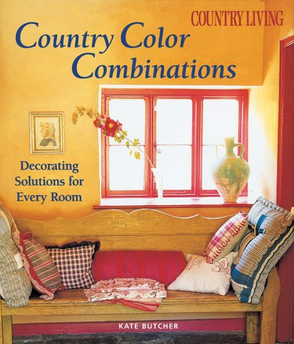 Country Living Country Color Combinations: Decorating Solutions For Every  Room: Kate Butcher: 9781588166197: Amazon.com: Books
