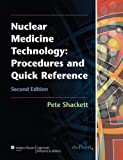 img - for Nuclear Medicine Technology: Procedures and Quick Reference by Pete Shackett BA CNMT ARRT(N) (2008-01-14) book / textbook / text book