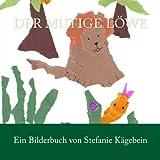 Der Mutige Löwe, Stefanie Kägebein, 1494224321