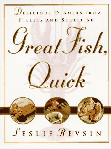 Great Fish, Quick: Delicious Dinners from Fillets and Shellfish (Fish Dinner)
