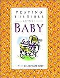 Praying the Bible for Your Baby, Heather Harpham Kopp and David Kopp, 1578560861