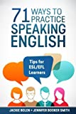 71 Ways to Practice Speaking English: Tips for ESL/EFL Learners